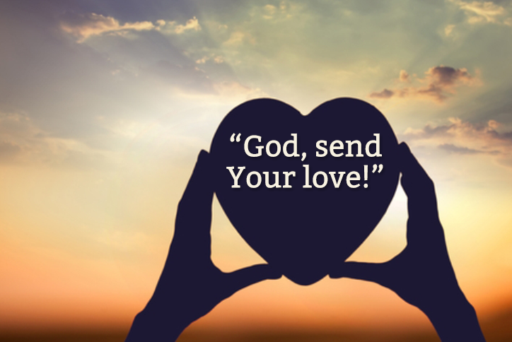 God, send Your love.