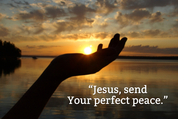 Jesus, send Your perfect peace.