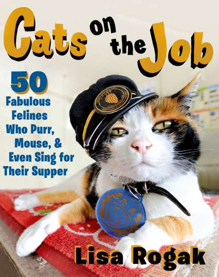 Cats on the Job: 50 Fabulous Felines Who Purr, Mouse, and Even Sing for Their Supper (c) 2015 Lisa Rogak