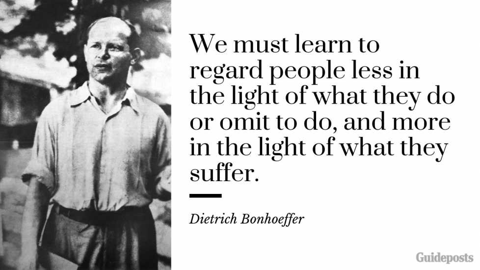 "7 Inspiring Quotes from Dietrich Bonhoeffer German Pastor ""We must learn to regard people less in the light of what they do or omit to do, and more in the light of what they suffer."