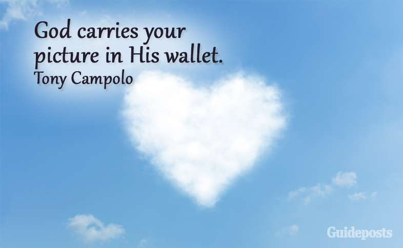 God carries your picture in His wallet. Tony Campolo