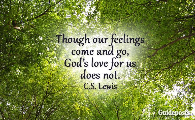 Though our feelings come and go, God's love for us does not. C.S. Lewis