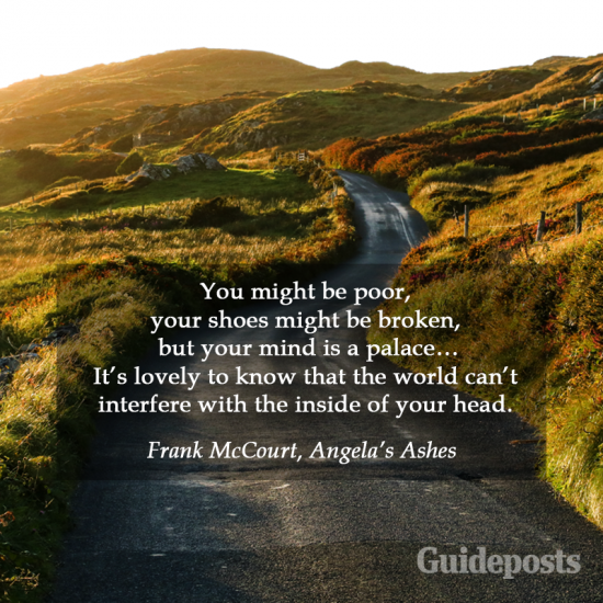 Frank McCourt Quote: You might be poor, your shoes might be broken, but your mind is a palace… It's lovely to know that the world can't interfere with the inside of your head.