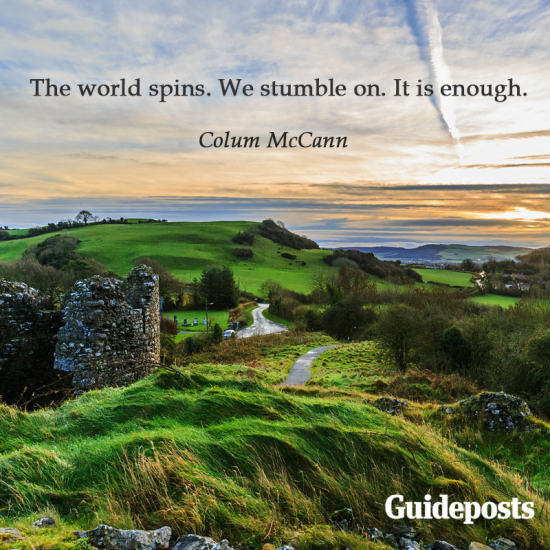 Colum McCann quote: The world spins. We stumble on. It is enough.