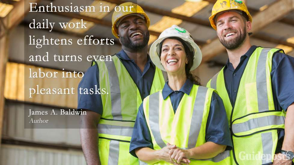 "Inspiring Labor Day Quotes: ""Enthusiasm in our daily work lightens efforts and turns even labor into pleasant tasks."" James A. Baldwin better living life advice"