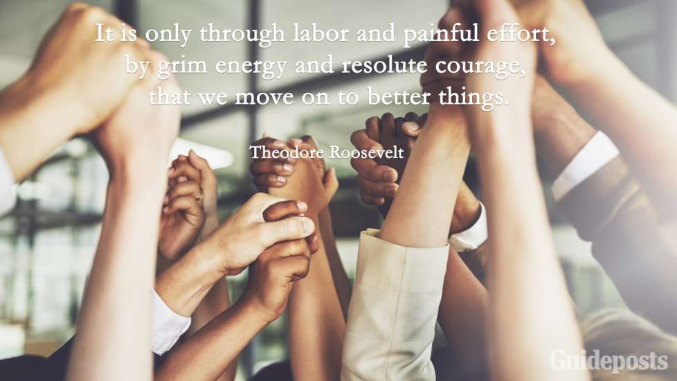 "Inspiring Labor Day Quotes: ""It is only through labor and painful effort, by grim energy and resolute courage, that we move on to better things."" Theodore Roosevelt better living life advice"