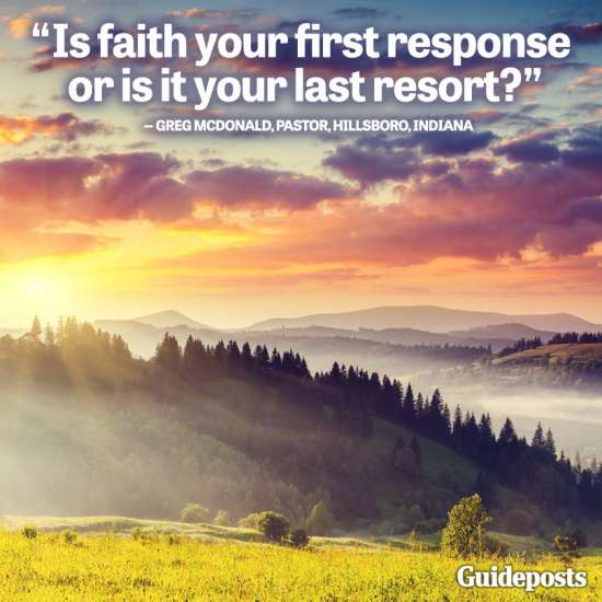 Is faith your first response, or is it your last resort?