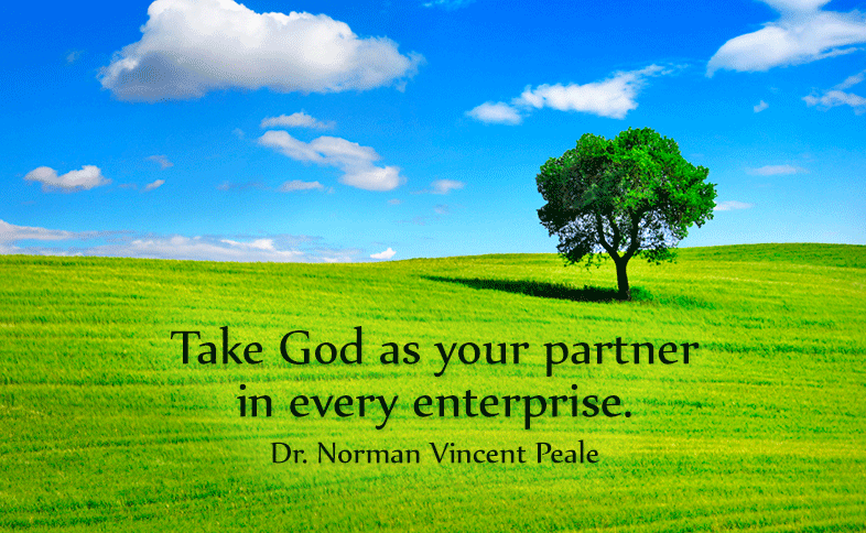 Take God as your partner in every enterprise. Dr. Norman Vincent Peale