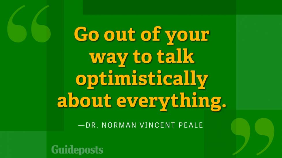 Go out of your way to talk optimisitically about everything.
