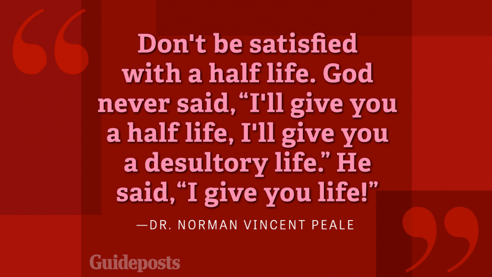 "Don't be satisified with a half life. God never said, ""I'll give you a half life, I'll give you a desultory life."" He said, ""I give you life!"""