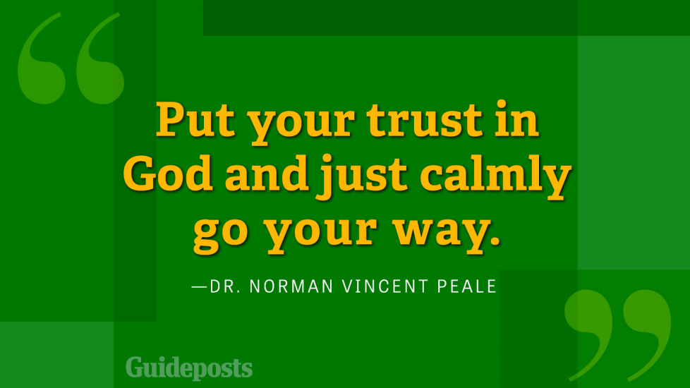 Put your trust in God and just calmly go your way.