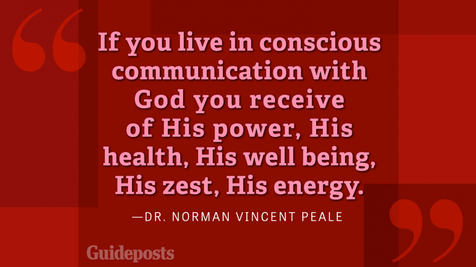 If you live in constant communication with God you recieve of His power, His health, His well being, His zest, His energy.