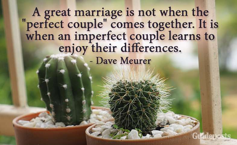 "A great marriage is not when the ""perfect couple"" comes together. It is when an imperfect couple learns to enjoy their differences. –Dave Meurer"