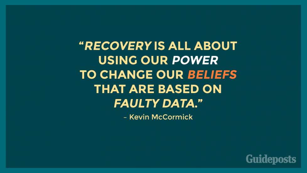 """Recovery is all about using our power to change our beliefs that are based on faulty data."" – Kevin McCormick"