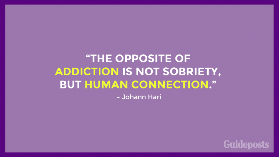 """The opposite of addiction is not sobriety, but human connection."" – Johann Hari"