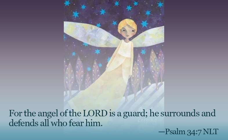 Someone Cares: For the angel of the Lord is a guard; he surrounds and defends all who fear him. Psalm 34:7