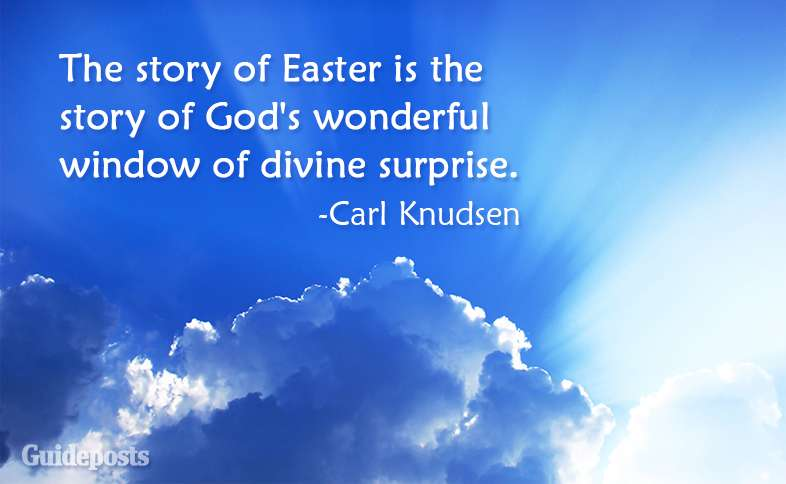 The story of Easter is the story of God's wonderful window of divine surprise.  ~Carl Knudsen