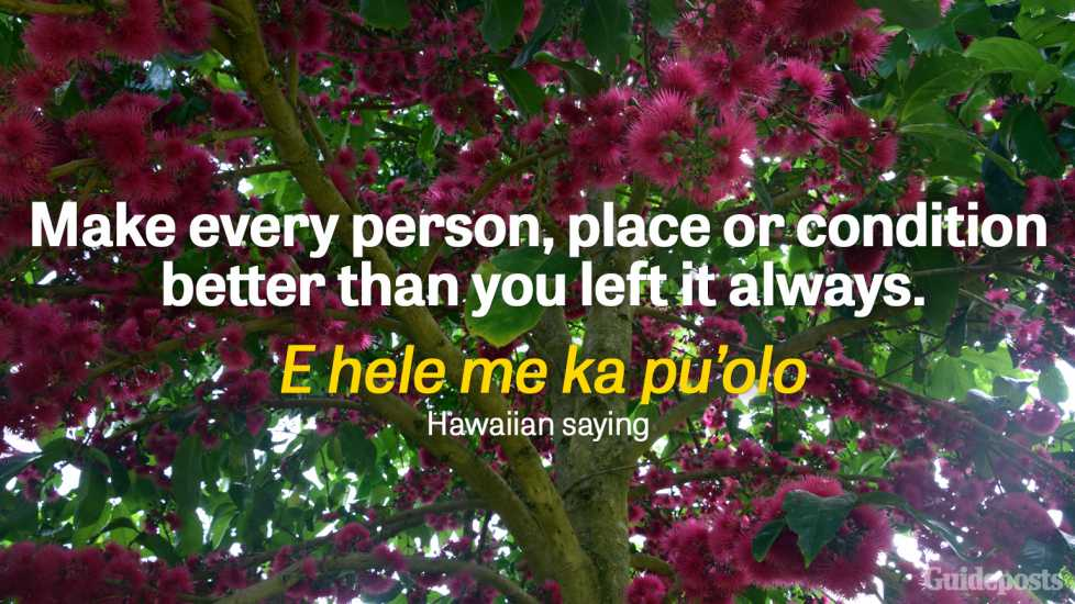 Make every person, place or condition better than you left it always.