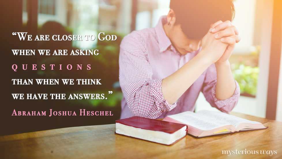 """""""We are closer to God when we are asking questions than when we think we have the answers."""""""