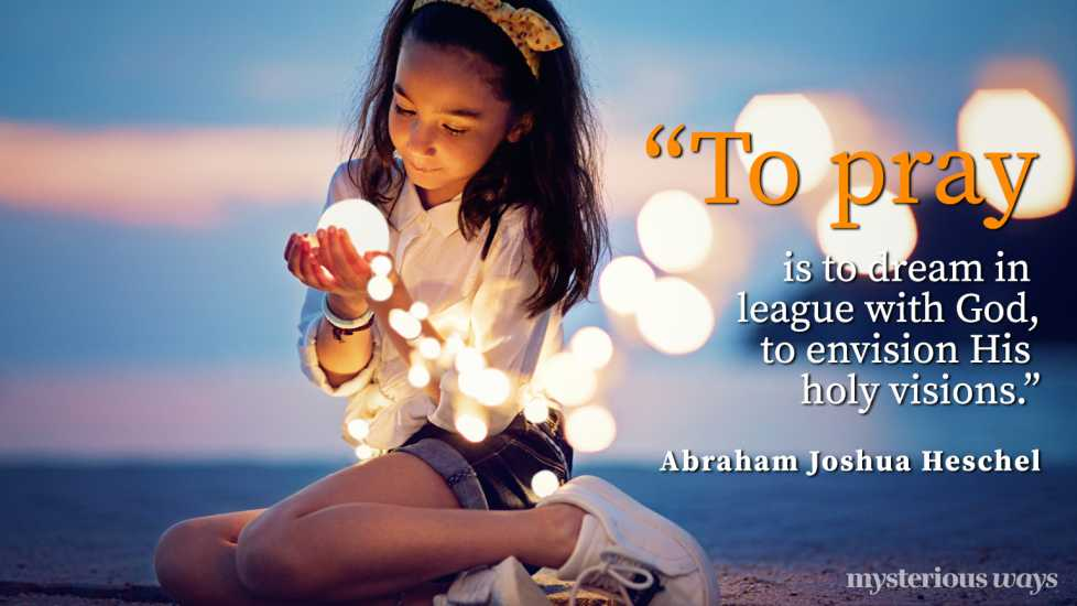 """""""To pray is to dream in league with God, to envision His holy visions."""""""