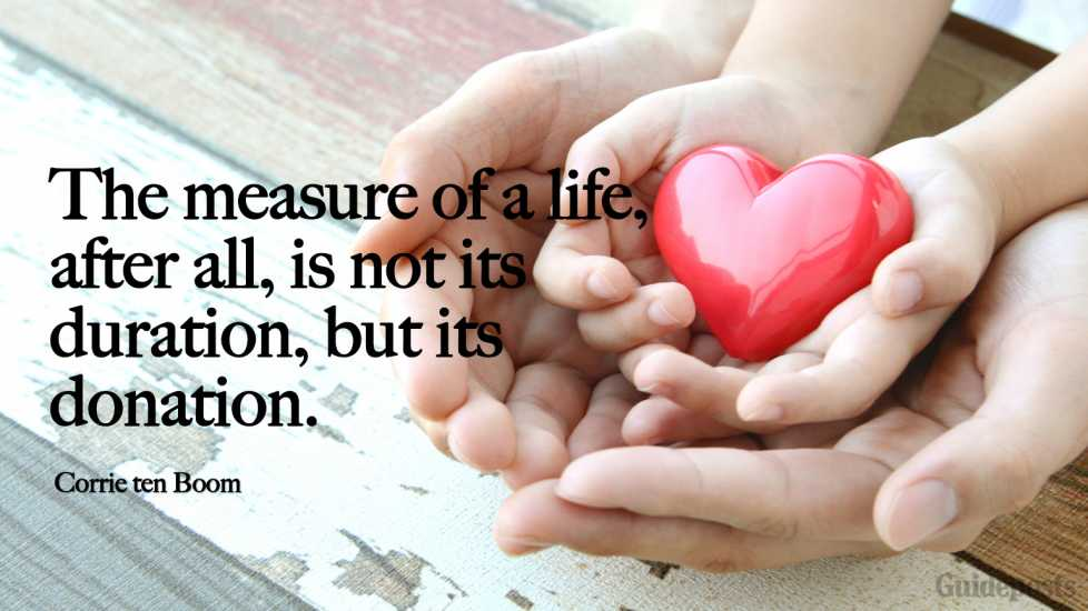 """The measure of a life, after all, is not its duration, but its donation."""