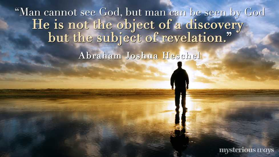 """""""Man cannot see God, but man can be seen by God. He is not the object of a discovery but the subject of revelation."""""""
