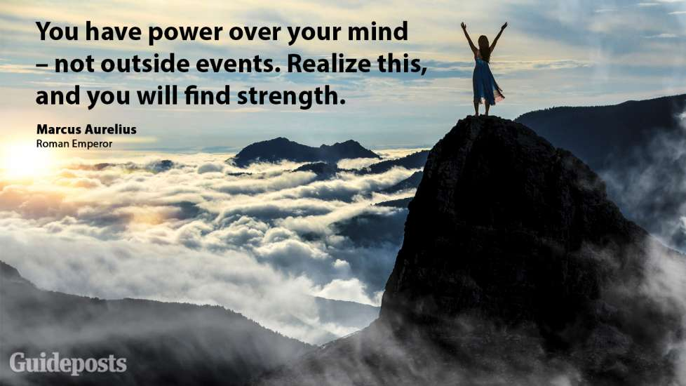 You have power over your mind – not outside events. Realize this, and you will find strength.