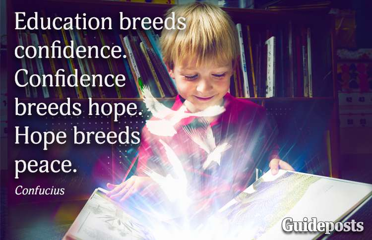 Educations breed confidence. Confidence breeds hope. Hope breeds peace.—Confucious