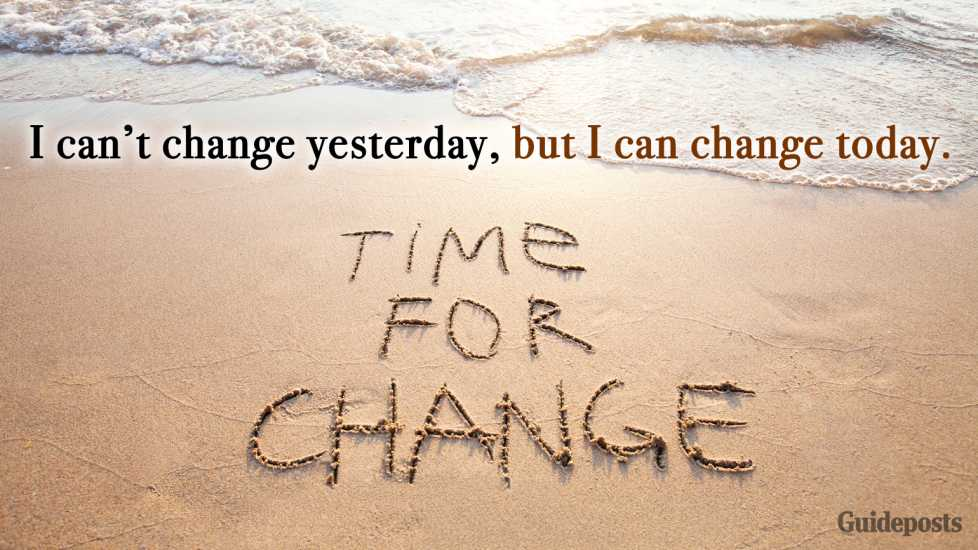 6. I can't change yesterday, but I can change today.