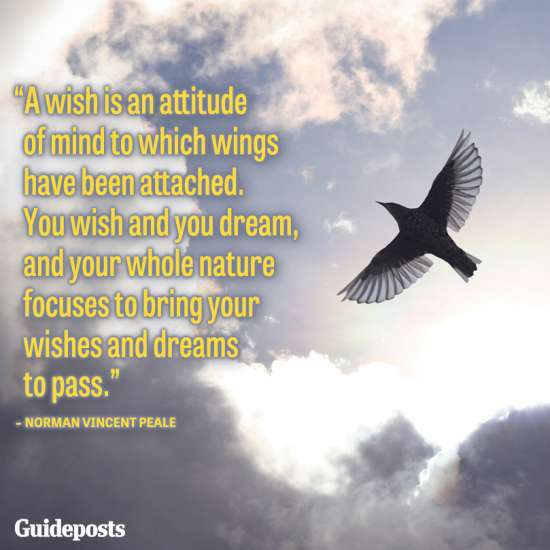 A wish is an attitude of mind to which wings have been attached. You wish and you dream, and your whole nature focuses to bring your wishes and dreams to pass.--Norman Vincent Peale