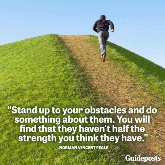 Stand up to your obstacles and do something about them. You will find that they haven't half the strength you think they have.--Norman Vincent Peale