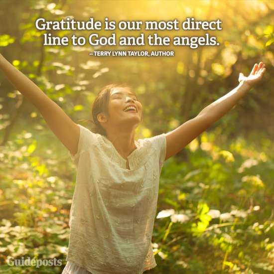 Guideposts: Gratitude is our most direct line to God and the angels.—Terry Lynn Taylor, author